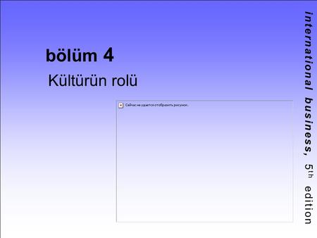 International business, 5 th edition bölüm 4 Kültürün rolü.