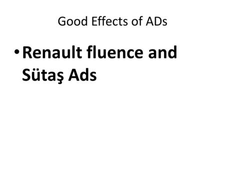 Good Effects of ADs Renault fluence and Sütaş Ads.