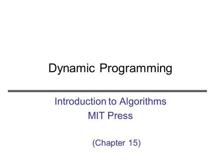 Dynamic Programming Introduction to Algorithms MIT Press (Chapter 15)