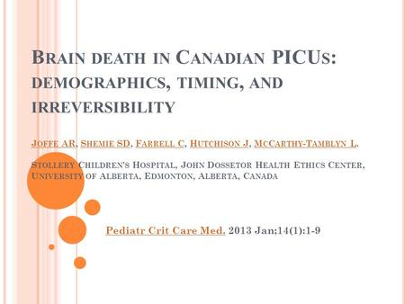 B RAIN DEATH IN C ANADIAN PICU S : DEMOGRAPHICS, TIMING, AND IRREVERSIBILITY J OFFE AR, S HEMIE SD, F ARRELL C, H UTCHISON J, M C C ARTHY -T AMBLYN L.