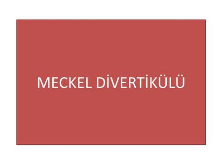 MECKEL DİVERTİKÜLÜ.