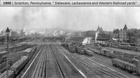 1900 | Scranton, Pennsylvania.  Delaware, Lackawanna and Western Railroad yards