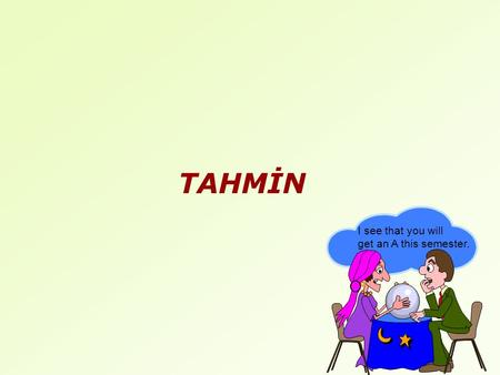 TAHMİN I see that you will get an A this semester.