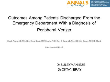 Outcomes Among Patients Discharged From the Emergency Department With a Diagnosis of Peripheral Vertigo Clare L. Atzema, MD, MSc,1,2,4,5 Keerat Grewal,