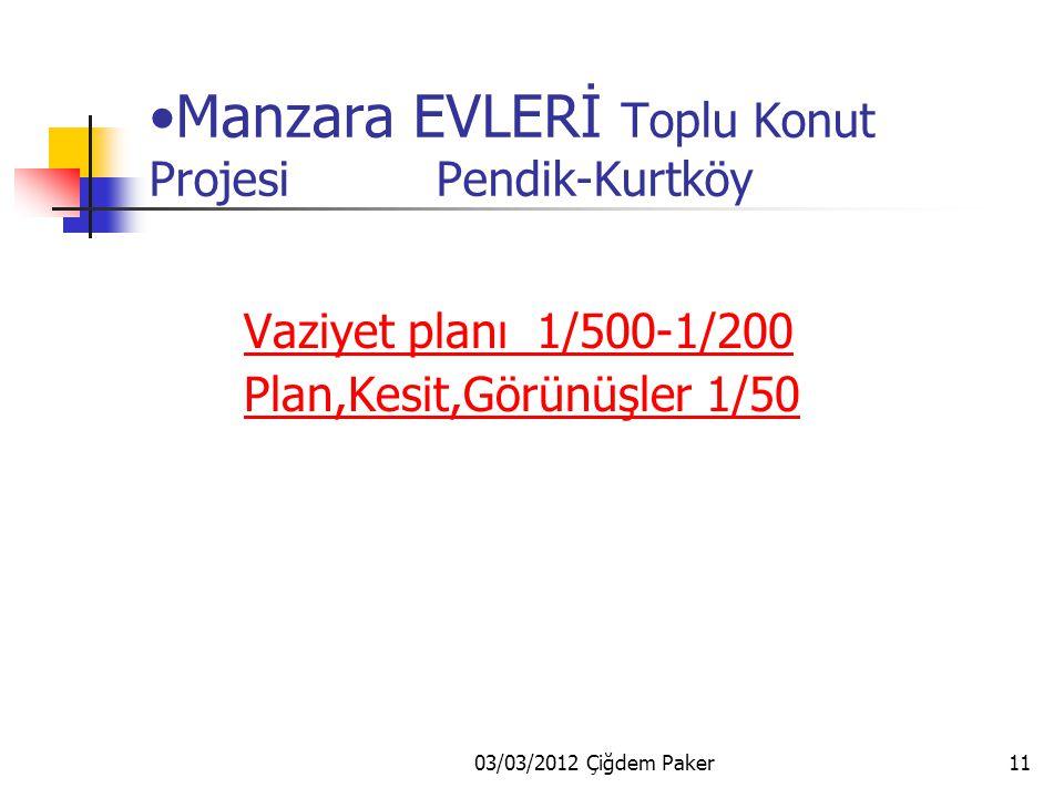 03/03/2012 Çiğdem Paker11 Manzara EVLERİ Toplu Konut Projesi Pendik-Kurtköy Vaziyet planı 1/500-1/200 Plan,Kesit,Görünüşler 1/50