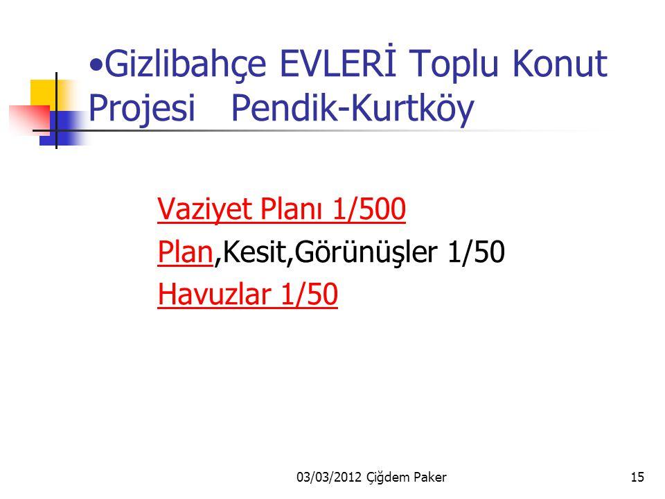 03/03/2012 Çiğdem Paker15 Gizlibahçe EVLERİ Toplu Konut Projesi Pendik-Kurtköy Vaziyet Planı 1/500 Plan,Kesit,Görünüşler 1/50Plan Havuzlar 1/50