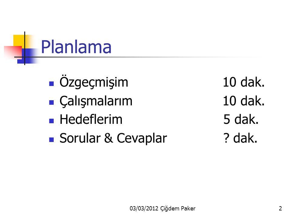 03/03/2012 Çiğdem Paker2 Planlama Özgeçmişim 10 dak.