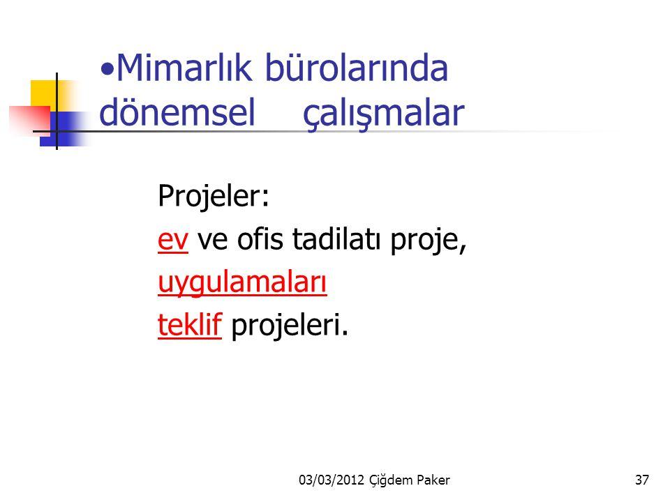 03/03/2012 Çiğdem Paker37 Mimarlık bürolarında dönemsel çalışmalar Projeler: ev ve ofis tadilatı proje,ev uygulamaları teklif projeleri.teklif
