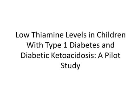 Low Thiamine Levels in Children With Type 1 Diabetes and Diabetic Ketoacidosis: A Pilot Study.