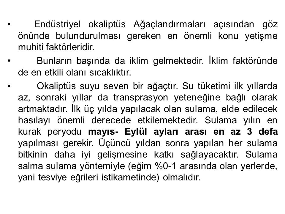 Türkiye'de Okaliptüslerin en iyi gelişme gösterdiği Çukurova yöresinde yıllık yağış 616 mm.