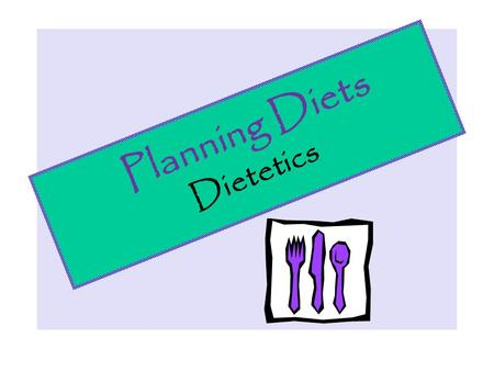 Planning Diets for Dietetics