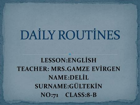 LESSON:ENGLİSH TEACHER: MRS.GAMZE EVİRGEN NAME:DELİL SURNAME:GÜLTEKİN NO:71 CLASS:8-B.