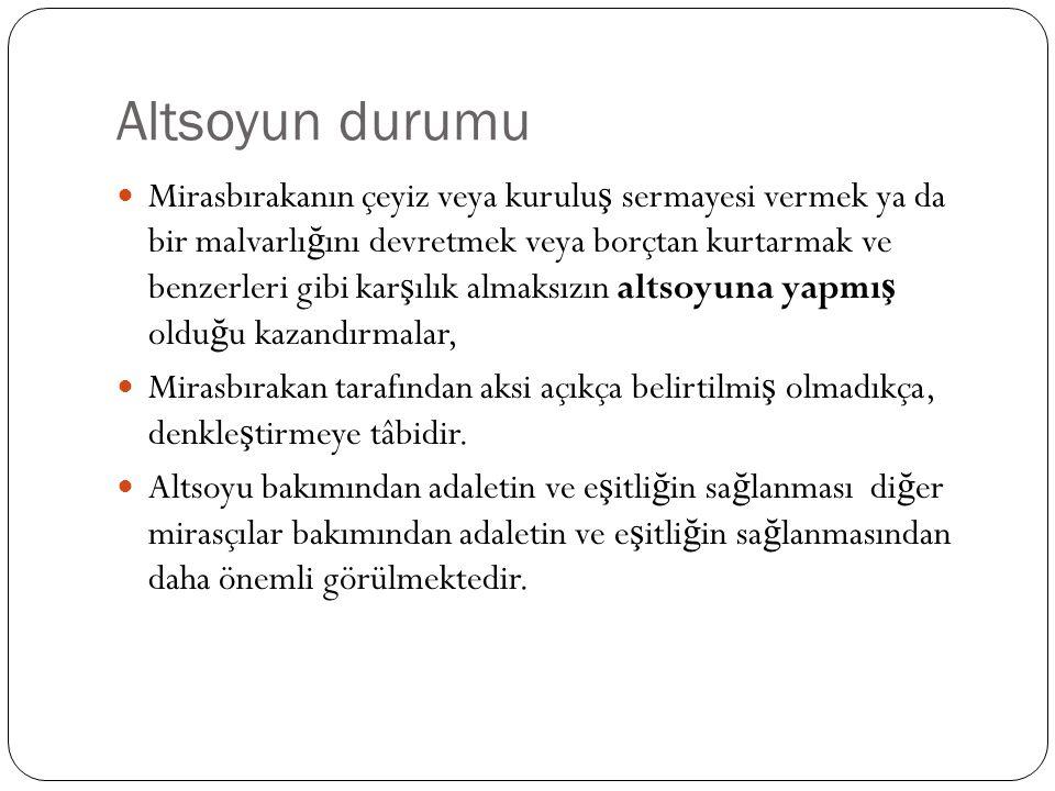 Altsoyla ilgili karine Kural: Altsoya yapılan ivazsız kazandırmalar denkle ş tirmeye tabidir İ stisna: 1.
