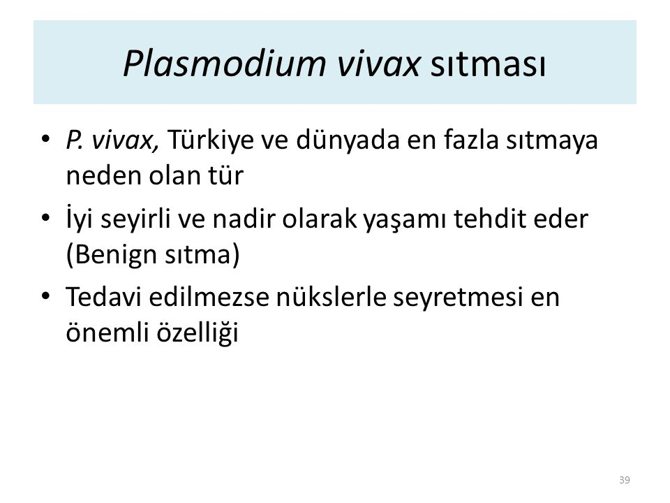 Plasmodium falciparum sıtması Ciddi anlamda hayatı tehdit eder (Malign sıtma) Esas sıtma ölümlerinin sebebidir P.