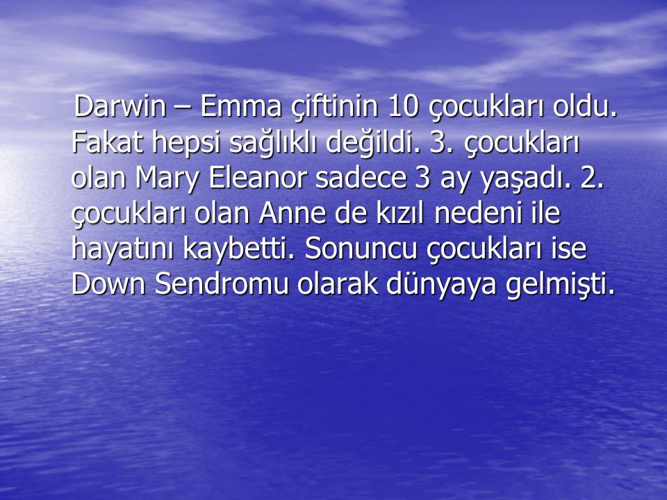 Bu trajik olayların ardından iyice çöken Darwin'in yine tek tesellisi Emma'ydı.