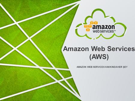 AMAZON WEB SERVICES HAKKINDA HER ŞEY Amazon Web Services (AWS)