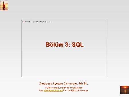 Database System Concepts, 5th Ed. ©Silberschatz, Korth and Sudarshan See www.db-book.com for conditions on re-usewww.db-book.com Bölüm 3: SQL.