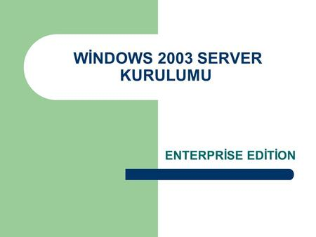 WİNDOWS 2003 SERVER KURULUMU ENTERPRİSE EDİTİON. WİN – SET Abidin BAŞ – Cihad KAYALI Bu bölümde hangi sürümü yükleyeceğimizi belirliyoruz.