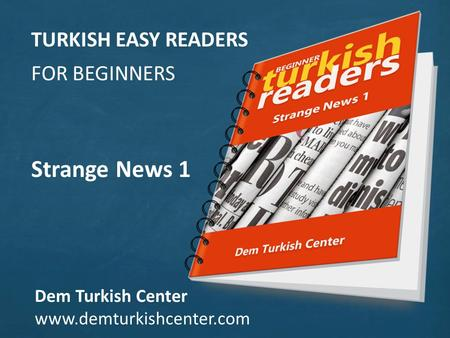TURKISH EASY READERS FOR BEGINNERS Strange News 1 Dem Turkish Center www.demturkishcenter.com.
