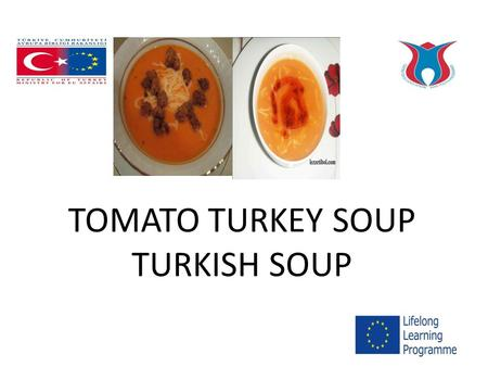 TOMATO TURKEY SOUP TURKISH SOUP. 6 cups chicken or turkey broth 2 cans (14-1/2 ounces each) diced tomatoes, undrained 1/3 cup quick-cooking barley 1 tablespoon.
