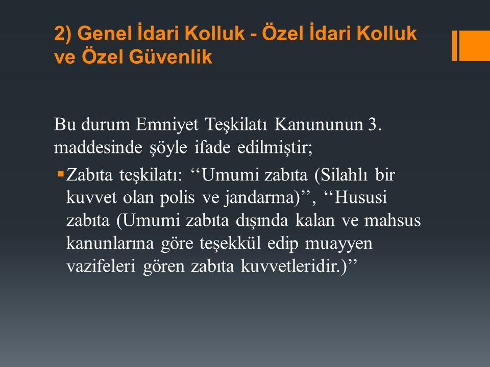 a) Genel İdari Kolluk  Ülkemizde genel idari kolluk, ''polis ve jandarmadır''.