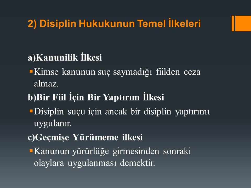 d) Ölçülülük İlkesi  Disiplin suçu ile cezası arasında bir orantının olması demektir.