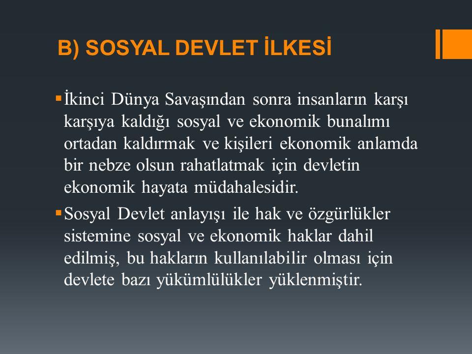  Sosyal Devlet, Anayasamızın 2.maddesinde Devletin niteliklerinden birisi oalrak belirtilmiştir.