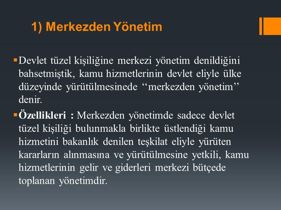 a) Merkezden Yönetimin Yararları  1) Merkezden yönetim, güçlü bir devlet yönetimi ve devlet yönetiminde birliği sağlar.