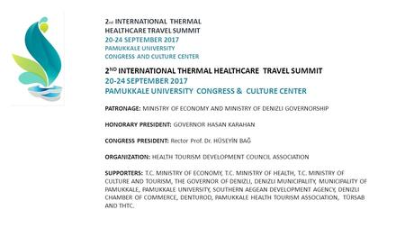 2 ND INTERNATIONAL THERMAL HEALTHCARE TRAVEL SUMMIT SEPTEMBER 2017 PAMUKKALE UNIVERSITY CONGRESS & CULTURE CENTER PATRONAGE: MINISTRY OF ECONOMY.