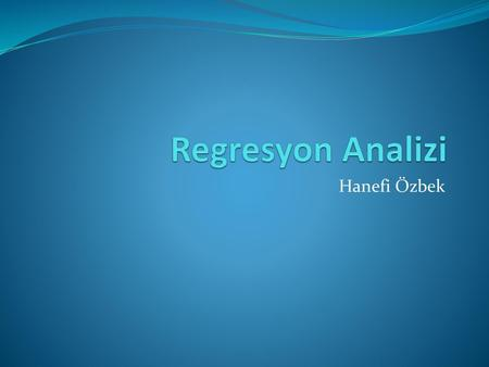 Regresyon Analizi Hanefi Özbek.