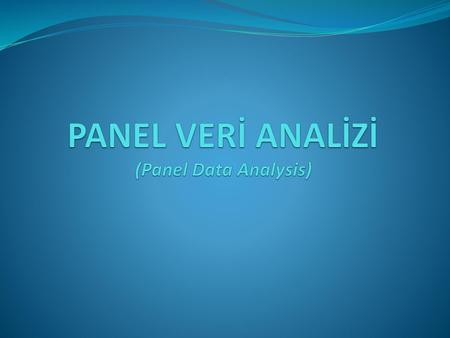 PANEL VERİ ANALİZİ (Panel Data Analysis)