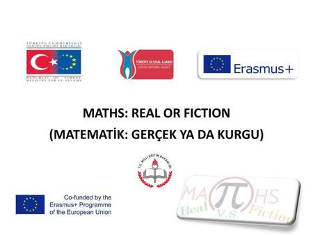 MATHS: REAL OR FICTION (MATEMATİK: GERÇEK YA DA KURGU)