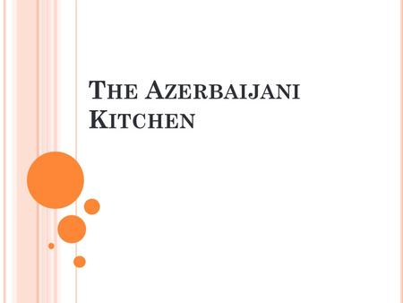 T HE A ZERBAIJANI K ITCHEN. Azerbaijan has a very rich and delicious cuisine. However it is not very well promoted in the world and it is very hard to.
