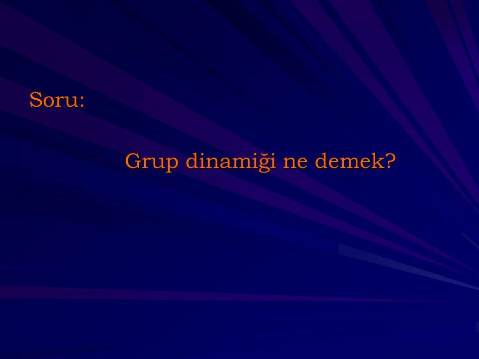 Grup dinamiği Tanım: bir grup içinde oluşan neden-sonuç ilişkileri, grupların oluşmasının ve işleyişinin incelenmesidir.