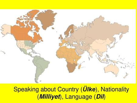 Speaking about Country (Ülke), Nationality (Milliyet), Language (Dil)
