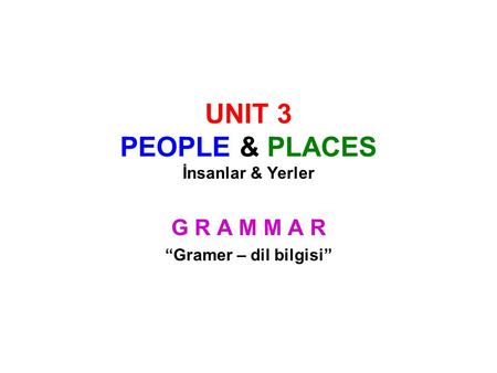 UNIT 3 PEOPLE & PLACES İnsanlar & Yerler