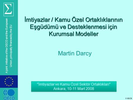 © OECD A joint initiative of the OECD and the European Union, principally financed by the EU İmtiyazlar / Kamu Özel Ortaklıklarının Eşgüdümü ve Desteklenmesi.