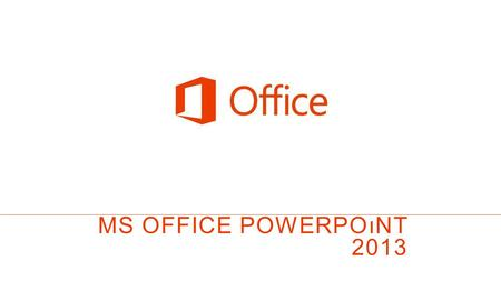 MS OFFICE powerpoınt 2013.