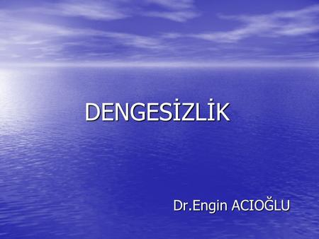 "DENGESİZLİK Dr.Engin ACIOĞLU. VERTIGO/DIZZINES • Otolog/nörolog dışı ? • Spesifik test yok. • Tanı: ""Diagnosis of exclusion""—güvensizlik!! • ENG,CT,MR,postürografi."