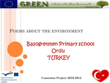 P OEMS ABOUT THE ENVIRONMENT Basogretmen Primary school Ordu TURKEY Comenius Project 2010-2012.