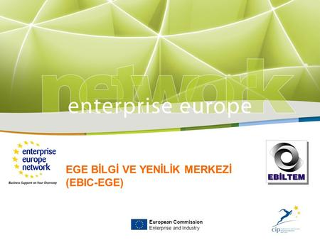 EGE BİLGİ VE YENİLİK MERKEZİ (EBIC-EGE) European Commission Enterprise and Industry.