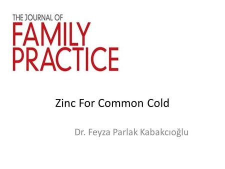 Zinc For Common Cold Dr. Feyza Parlak Kabakcıoğlu.
