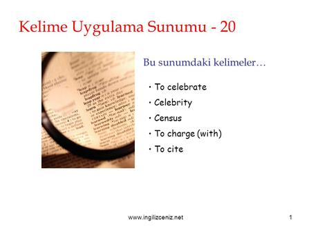 Www.ingilizceniz.net1 Kelime Uygulama Sunumu - 20 Bu sunumdaki kelimeler… • To celebrate • Celebrity • Census • To charge (with) • To cite.
