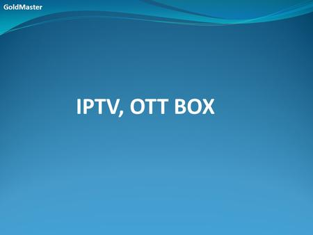 GoldMaster IPTV, OTT BOX.