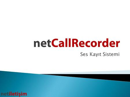 Ses Kayıt Sistemi.  Net Call Recorder, Avaya Communication Manager santralleri üzerinde ses kaydı yapılabilmesi için Net İletişim tarafından üretilmiş.