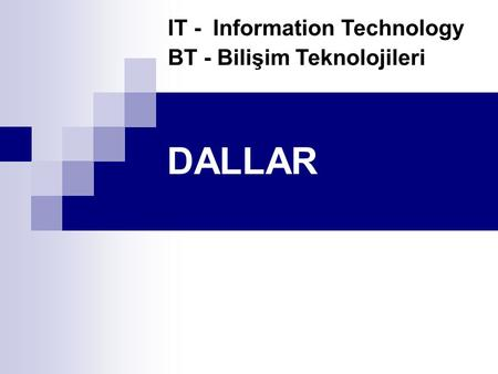 DALLAR IT - Information Technology BT - Bilişim Teknolojileri.