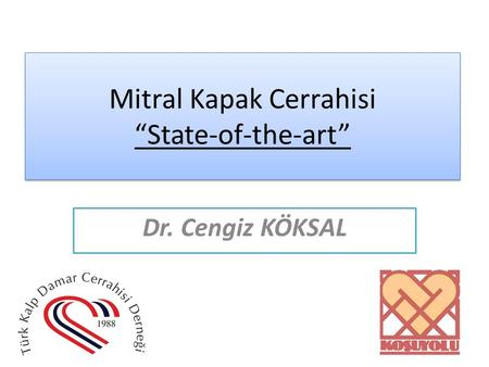 "Mitral Kapak Cerrahisi ""State-of-the-art"" Dr. Cengiz KÖKSAL."