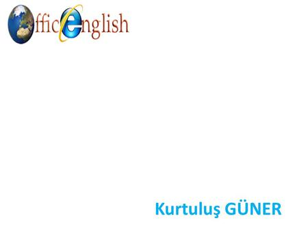 Kurtuluş GÜNER. OFFICE ENGLISH İNGİLİZCE DİL EĞİTİM HİZMETLERİ English Language Teacher, Kurtuluş Güner, has graduated from Bilkent University and 19.
