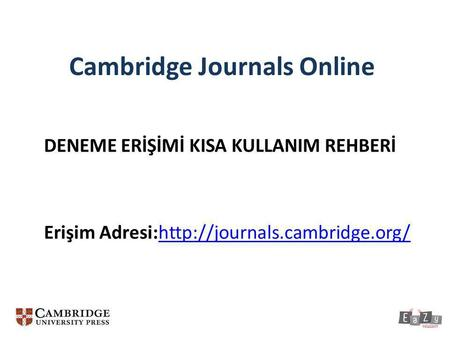 Cambridge Journals Online DENEME ERİŞİMİ KISA KULLANIM REHBERİ Erişim Adresi:http://journals.cambridge.org/http://journals.cambridge.org/