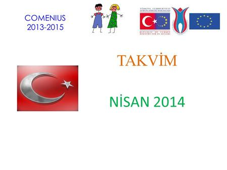 COMENIUS 2013-2015 TAKVİM NİSAN 2014. Nisan 1 Şakaları Yaptık We made Fools' Day Jokes on the 1st of April !!